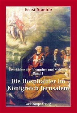 Die Geschichte der Johanniter und Malteser / Die Hospitaliter im Königreich Jerusalem von Staehle,  Ernst E