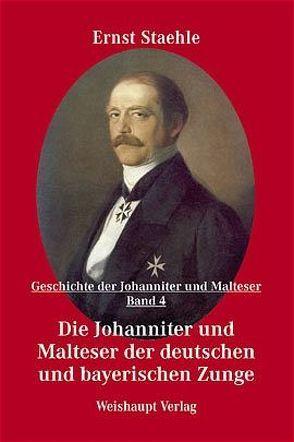 Die Geschichte der Johanniter und Malteser / Die Johanniter und Malteser der deutschen und bayerischen Zunge von Staehle,  Ernst E