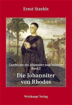 Die Geschichte der Johanniter und Malteser / Die Johanniter von Rhodos von Staehle,  Ernst E