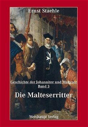 Die Geschichte der Johanniter und Malteser / Die Malteserritter von Staehle,  Ernst E