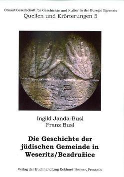 Die Geschichte der jüdischen Gemeinde in Weseritz / Bezdruzice von Busl,  Franz, Janda-Busl,  Ingild, Neubauer,  Michael