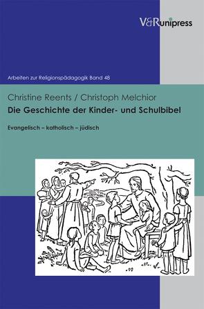 Die Geschichte der Kinder- und Schulbibel von Melchior,  Christoph, Reents,  Christine