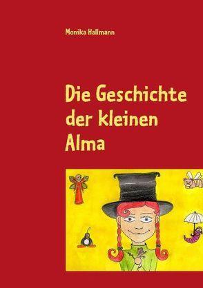 Die Geschichte der kleinen Alma von Hallmann,  Monika