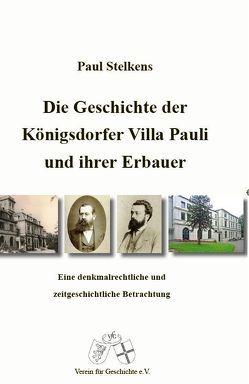 Die Geschichte der Königsdorfer Villa Pauli und ihrer Erbauer. von Stelkens,  Paul