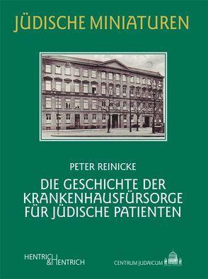 Die Geschichte der Krankenhausfürsorge für jüdische Patienten von Reinicke,  Peter