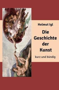 Die Geschichte der Kunst – kurz und bündig von Igl,  Helmut