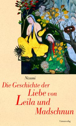 Die Geschichte der Liebe von Leila und Madschnun von Gelpke,  Rudolf, Nizami