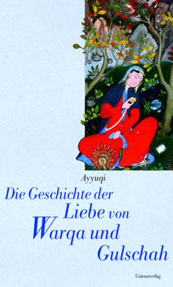 Die Geschichte der Liebe von Warqa und Gulschah von Lavizzari,  Alexandra