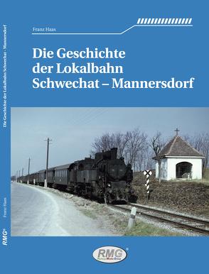 Die Geschichte der Lokalbahn Schwechat – Mannersdorf von Haas,  Franz