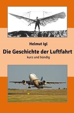 Die Geschichte der Luftfahrt – kurz und bündig von Igl,  Helmut