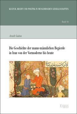 Die Geschichte der mann-männlichen Begierde in Iran von der Vormoderne bis heute von Guitoo,  Arash