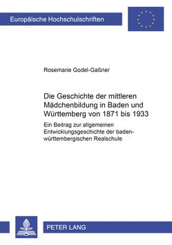 Die Geschichte der mittleren Mädchenbildung in Baden und Württemberg von 1871 bis 1933 von Godel-Gaßner,  Rosemarie