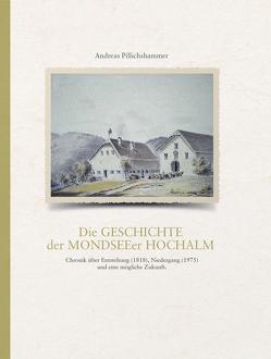 Die Geschichte der Mondseeer Hochalm von Pillichshammer,  Andreas