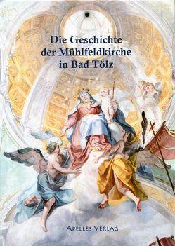 Die Geschichte der Mühlfeldkirche in Bad Tölz von Franz,  Heidrun