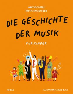 Die Geschichte der Musik – für Kinder von Blake,  Rose, Richards,  Mary, Schweizer,  David