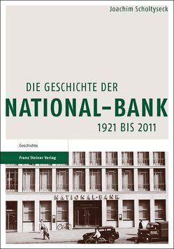 Die Geschichte der National-Bank 1921 bis 2011 von Scholtyseck,  Joachim