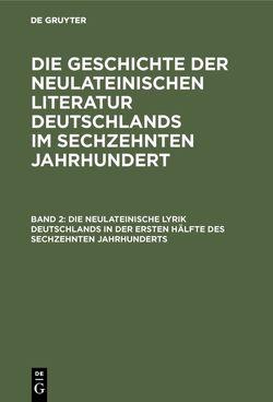 Die Geschichte der neulateinischen Literatur Deutschlands im sechzehnten Jahrhundert / Die neulateinische Lyrik Deutschlands in der ersten Hälfte des sechzehnten Jahrhunderts