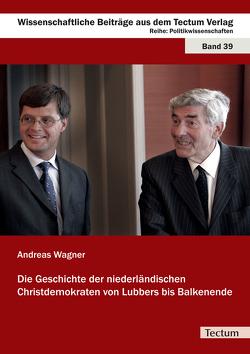 Die Geschichte der niederländischen Christdemokraten von Lubbers bis Balkenende von Wagner,  Andreas
