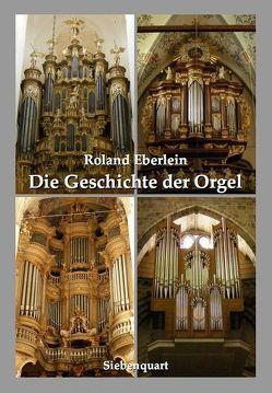 Die Geschichte der Orgel von Eberlein,  Roland
