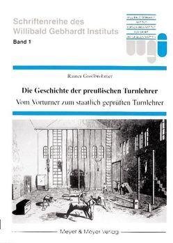 Die Geschichte der preußischen Turnlehrer von Grossbröhmer,  Rainer, Naul,  Roland
