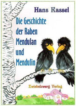 Die Geschichte der Raben Mendulan und Mendulin von Kassel,  Hans, Laufenburg,  Heike