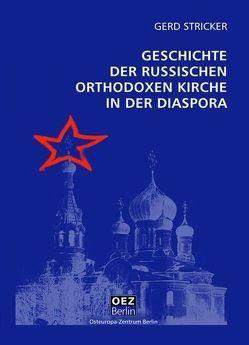 Die Geschichte der Russisch-Orthodoxen Kirche in der Diaspora von Stricker,  Gerd