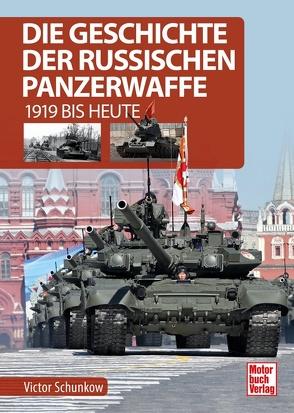 Die Geschichte der russischen Panzerwaffe von Shunkow,  Victor