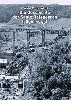 Die Geschichte der Saale-Talsperren (1890-1945) von Mittelsdorf,  Harald