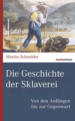 Die Geschichte der Sklaverei von Schneider,  Martin