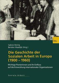 Die Geschichte der Sozialen Arbeit in Europa (1900–1960) von Hering,  Sabine, Waaldijk,  Berteke
