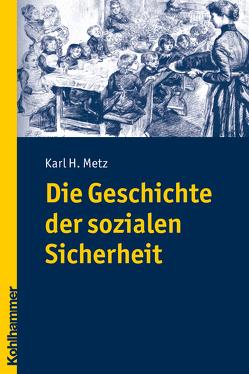 Die Geschichte der sozialen Sicherheit von Metz,  Karl