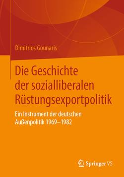 Die Geschichte der sozialliberalen Rüstungsexportpolitik von Gounaris,  Dimitrios