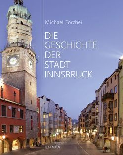 Die Geschichte der Stadt Innsbruck von Forcher,  Michael, Köfler,  Gretl
