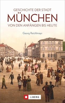 Die Geschichte der Stadt München von Reichlmayr,  Georg