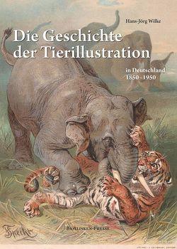 Die Geschichte der Tierillustration in Deutschland 1850–1950 von Wilke,  Hans-Jörg