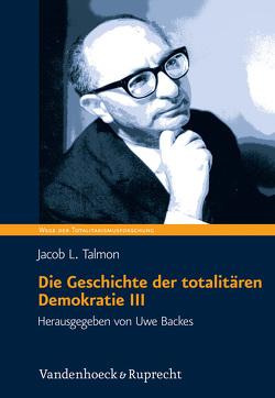 Die Geschichte der totalitären Demokratie, Band III von Backes,  Uwe, Talmon,  Jacob