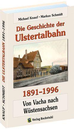 Die Geschichte der Ulstertalbahn 1891-1996 von Knauf,  Michael, Schmidt,  Markus