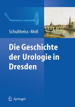 Die Geschichte der Urologie in Dresden von Moll,  Friedrich, Schultheiss,  Dirk