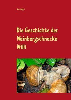 Die Geschichte der Weinbergschnecke Willi von Hüppi,  Hans