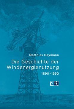 Die Geschichte der Windenergienutzung 1890 – 1990 von Matthias,  Heymann, Skiba,  Martin