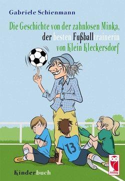 Die Geschichte der zahnlosen Minka, der besten Fußballtrainerin von Klein Kleckersdorf von Schienmann,  Gabriele