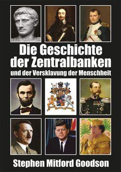 Die Geschichte der Zentralbanken und der Versklavung der Menschheit von Goodson,  Stephen Midford