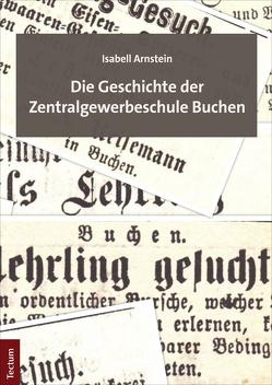 Die Geschichte der Zentralgewerbeschule Buchen von Arnstein,  Isabell