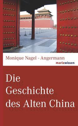 Die Geschichte des Alten China von Nagel-Angermann,  Monique