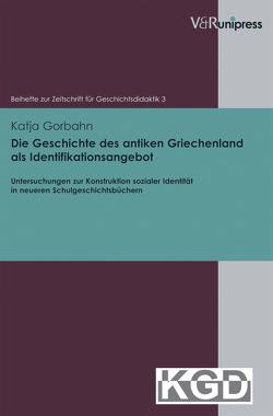 Die Geschichte des antiken Griechenland als Identifikationsangebot von Geschichtsdidaktik,  Konferenz für, Gorbahn,  Katja