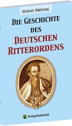 Die Geschichte des Deutschen Ritterordens von Freytag,  Gustav, Rockstuhl,  Harald