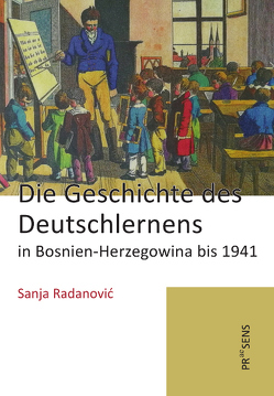 Die Geschichte des Deutschlernens in Bosnien-Herzegowina bis 1941 von Radanović,  Sanja