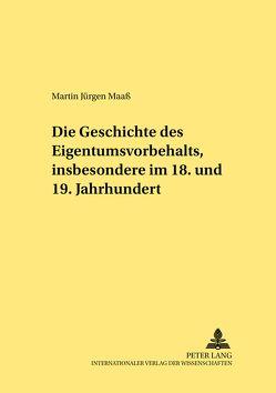 Die Geschichte des Eigentumsvorbehalts, insbesondere im 18. und 19. Jahrhundert von Maass,  Martin