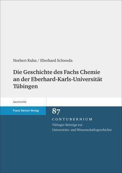 Die Geschichte des Fachs Chemie an der Eberhard-Karls-Universität Tübingen von Kuhn,  Norbert, Schweda,  Eberhard