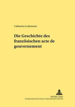 Die Geschichte des französischen «acte de gouvernement» von Lodemann,  Catharina